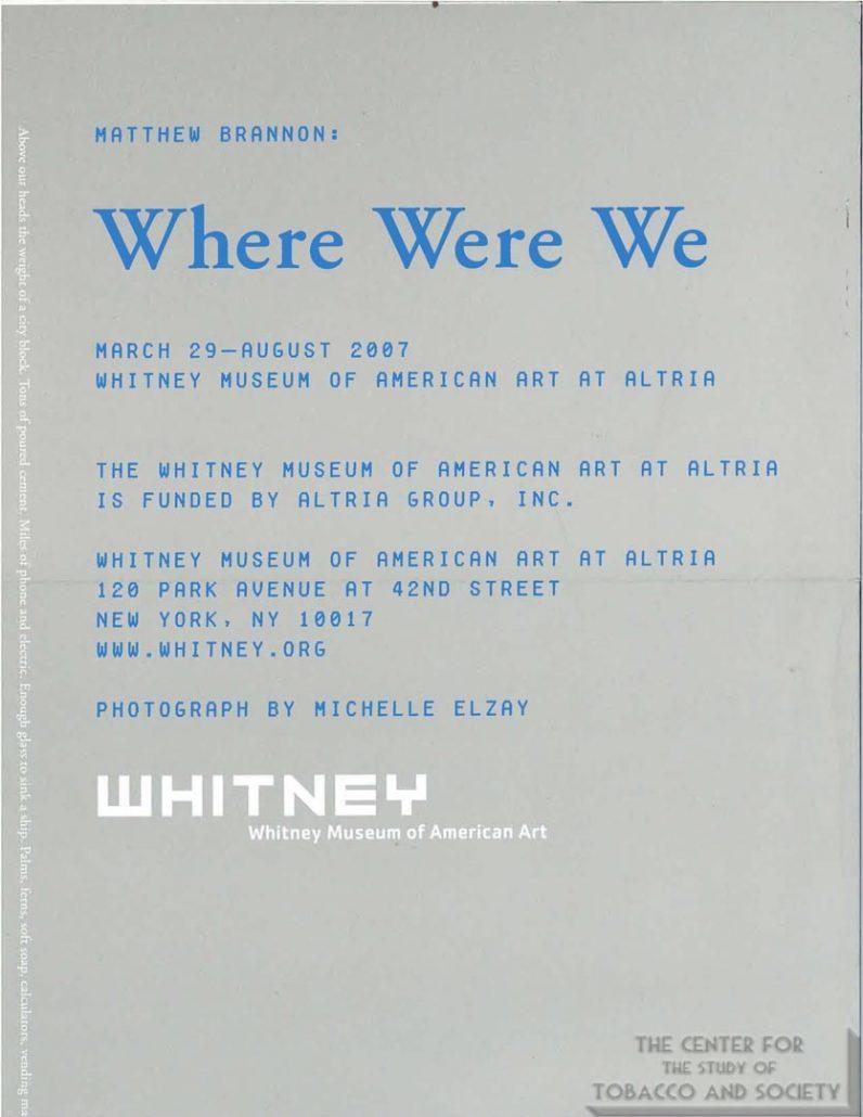 2007 - Whitney Museum of American Art at Philip Morris - Matthew Brannon-Where Were We